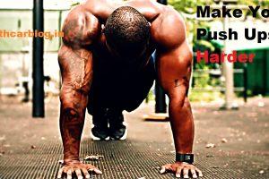 How To Make Push Ups Harder